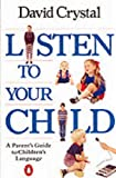 Listen to Your Child: A Parent's Guide to Children's Language (Penguin Health Books) (0140110151) by Crystal, David