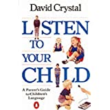 Listen to Your Child: A Parent's Guide to Children's Language (Penguin Health Books)by David Crystal