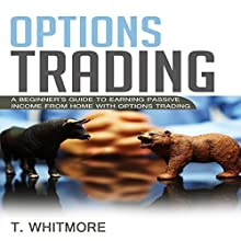 Options Trading: A Beginner's Guide to Earning Passive Income from Home with Options Trading Audiobook by T. Whitmore Narrated by Terrence Wood