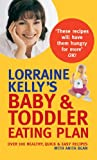 Anita Bean Lorraine Kelly's Baby and Toddler Eating Plan: Over 100 Healthy, Quick and Easy Recipes