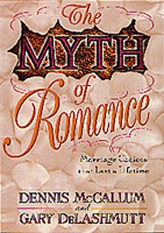 The Myth of Romance, Dennis McCallum, Gary Delashmutt