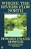 Where the Rivers Flow North (0140077480) by Mosher, Howard Frank