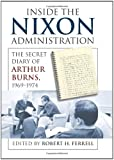 Inside the Nixon Administration: The Secret Diary of Arthur Burns, 1969-1974