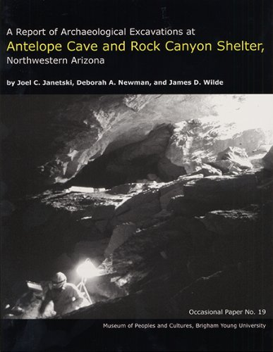 A Report of Archaeological Excavations at Antelope Cave and Rock Canyon Shelter, Northwestern Arizona OP #19 (BYU Occasional Papers) PDF
