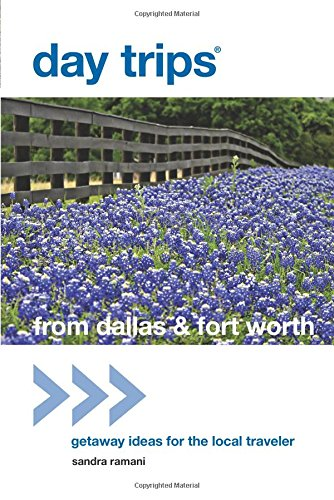 Day Trips® From Dallas & Fort Worth: Getaway Ideas For The Local Traveler (Day Trips Series) front-802438