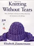 Knitting Without Tears: Basic Techniques and Easy-to-Follow Directions for Garments to Fit All Sizes (0684135051) by Zimmermann, Elizabeth