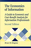 The Economics of Information: A Guide to Economic and Cost-Benefit Analysis for Information Professionals, 2nd Edition (Library and Information Science Text)