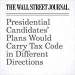 Presidential Candidates' Plans Would Carry Tax Code in Different Directions | Richard Rubin