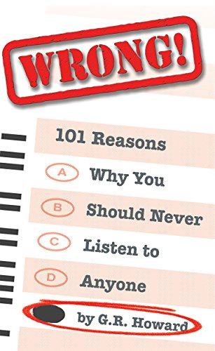 Wrong! 101 Reasons Why You Should Never Listen to Anyone