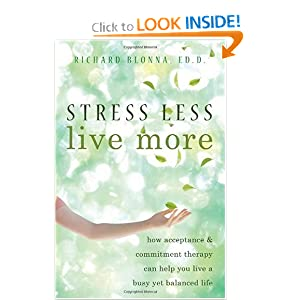 Stress Less Live More: How Acceptance &amp; Commitment Therapy Can Help You Live a Busy Yet Balanced Life