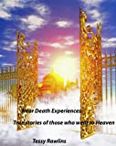 Near Death Experiences; True stories of Near Death Experiences told by real people. True stories of those who went to Heaven.