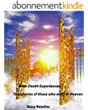 Near-Death Experiences; True stories of Near-Death Experiences told by real people. True stories of those who went to Heaven. (English Edition)