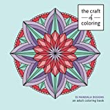 The Craft of Coloring: 35 Mandala Designs: An Adult Coloring Book
