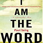 I Am the Word: A Guide to the Consciousness of Man's Self in a Transitioning Time | Paul Selig