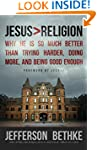 Jesus > Religion: Why He Is So Much B...