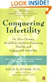 Conquering Infertility: Dr. Alice Domar's Mind/Body Guide to Enhancing Fertility and Coping with Inferti lity