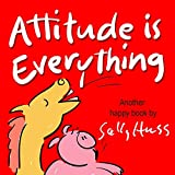 Childrens Books: ATTITUDE IS EVERYTHING! (Deliriously Funny, Rhyming Bedtime Story/Picture Book, About Fathers and Having a Good Attitude, for Beginner Readers, 25 Whimsical Illustrations, Ages 2-8)