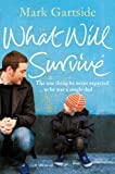 What Will Survive: The One Thing He Never Expected to be Was a Single Dad... by Mark Gartside