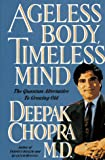 Ageless Body, Timeless Mind: The Quantum Alternative to Growing Old (0517592576) by Deepak Chopra