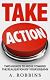 Take Action: Two Words To Move Toward The Realization Of Your Dreams