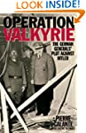 Operation Valkyrie: The German Genera...