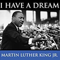 Martin Luther King's I Have A Dream Speech  by Martin Luther King Jr. Narrated by Martin Luther King Jr.