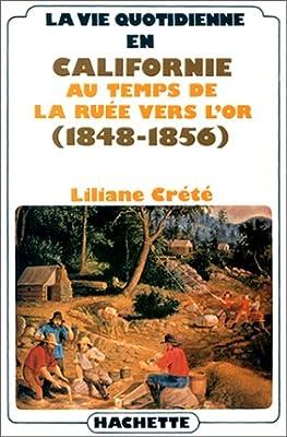 La vie quotidienne en Californie au temps de la ruée vers l'or : 1848-1856 de Liliane Crété