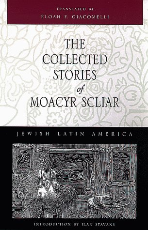 The Collected Stories of Moacyr Scliar (Jewish Latin America Series)