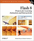 Rich Shupe Flash 8: Projects for Learning Animation and Interactivity (O'Reilly Digital Studio)