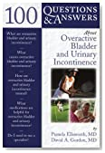 100 Questions and Answers about Overactive Bladder and Urinary Incontinence (100 Questions & Answers)