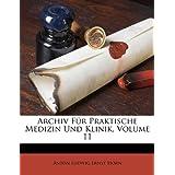 Archiv Für Praktische Medizin Und Klinik, Volume 11