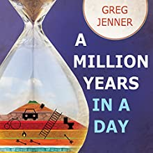 A Million Years in a Day: A Curious History of Everyday Life from the Stone Age to the Phone Age Audiobook by Greg Jenner Narrated by Matthew Lloyd Davies