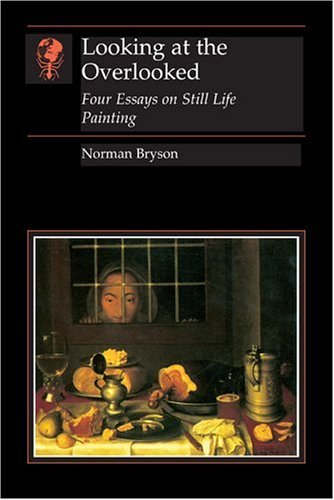 Buy Looking at the Overlooked Four Essays on Still Life Painting Reaktion Books - Essays in Art and Culture094846254X Filter