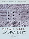 Drawn Fabric Embroidery: A Guide to Pulled Thread Work (Batsford Classic Embroidery)