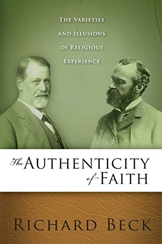 The Authenticity of Faith: The Varieties and Illusions of Religious Experience, by Richard Beck