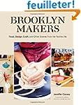 Brooklyn Makers: Food, Design, Craft,...
