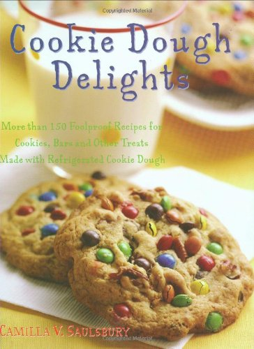 Cookie-Dough-Delights-More-Than-150-Foolproof-Recipes-for-Cookies-Bars-and-Other-Treats-Made-with-Refrigerated-Cookie-Dough