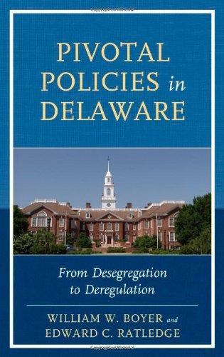 Pivotal Policies in Delaware: From Desegregation to Deregulation PDF