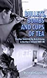 Bullets, Bombs and Cups of Tea: Further Voices of the British Army in Northern Ireland 1969-98 Ken Wharton