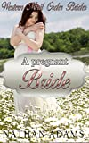 Mail Order Bride Romance: A Pregnant Bride: (A Clean Inspirational Contemporary Western Pregnancy Romance) (New Adult Short Stories)