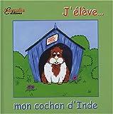 echange, troc Marie-Aude Costa, Philippe Costa, Collectif - J'élève... mon cochon d'Inde