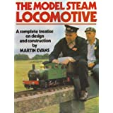 The Model Steam Locomotive: A Complete Treatise on Design and Constructionby Martin Evans
