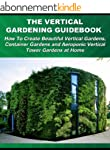 The Vertical Gardening Guidebook: How...