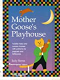Mother Goose's Playhouse: Toddler Tales and Nursery Rhymes, With Patterns for Puppets and Feltboards