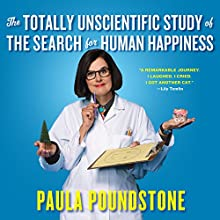 The Totally Unscientific Study of the Search for Human Happiness Audiobook by Paula Poundstone Narrated by Paula Poundstone