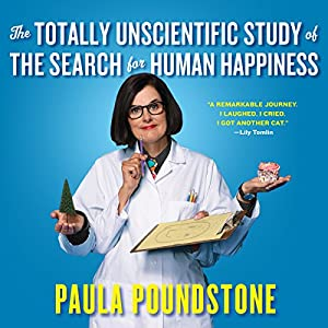 The Totally Unscientific Study of the Search for Human Happiness Hörbuch von Paula Poundstone Gesprochen von: Paula Poundstone