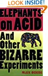 Elephants on Acid: And Other Bizarre...
