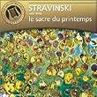 Stravinski : Le Sacre du Printemps