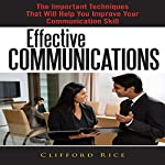 Effective Communications: The Important Techniques That Will Help You Improve Your Communication Skill | Clifford Rice