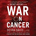 The Secret History of the War on Cancer (       UNABRIDGED) by Devra Davis Narrated by Pam Ward